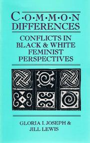 COMMON DIFFERENCES: Conflicts in Black and White Feminist Perspectives by Gloria I. & Jill Lewis Joseph