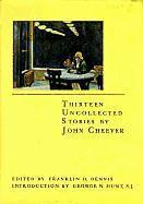 THIRTEEN UNCOLLECTED STORIES by John Cheever
