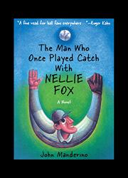THE MAN WHO ONCE PLAYED CATCH WITH NELLIE FOX by John Manderino