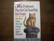HOW PROFESSORS PLAY THE CAT GUARDING THE CREAM by Richard M. Huber