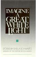 IMAGINE A GREAT WHITE LIGHT by Sheila Schwartz