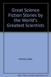 GREAT SCIENCE FICTION STORIES BY THE WORLD'S GREATEST SCIENTISTS by Isaac Asimov