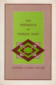 THE PRESENCE OF THINGS PAST by John Taylor