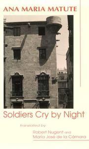 SOLDIERS CRY BY NIGHT by Ana María Matute