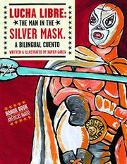 LUCHA LIBRE: THE MAN IN THE SILVER MASK by Xavier Garza