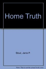HOME TRUTH by Janis Stout