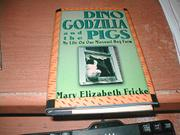 DINO, GODZILLA AND THE PIGS by Mary Elizabeth Fricke