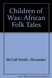 CHILDREN OF WAX by Alexander McCall Smith