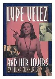 LUPE VELEZ AND HER LOVERS by Floyd Conner