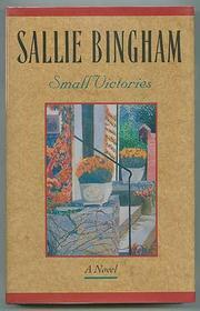 SMALL VICTORIES by Sallie Bingham