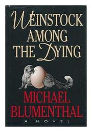 WEINSTOCK AMONG THE DYING by Michael Blumenthal