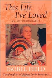 THIS LIFE I'VE LOVED by Isobel; Ed. by Peter Browning Field