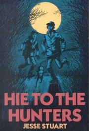 HIE TO THE HUNTERS by Jesse Stuart