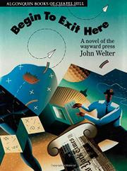 BEGIN TO EXIT HERE by John Welter