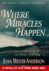 WHERE MIRACLES HAPPEN by Joan Wester Anderson