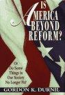IS AMERICA BEYOND REFORM? by Gordon K. Durnil