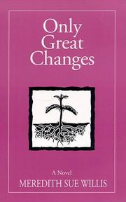 ONLY GREAT CHANGES by Meredith Sue Willis