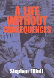 A LIFE WITHOUT CONSEQUENCES by Stephen Elliott