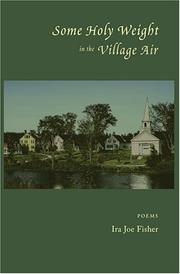 SOME HOLY WEIGHT IN THE VILLAGE AIR by Ira Joe Fisher