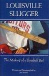 LOUISVILLE SLUGGER: The Making of a Baseball Bat by Jan Arnow