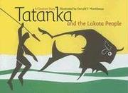 TATANKA AND THE LAKOTA PEOPLE by Donald F. Montileaux
