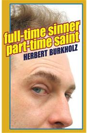 FULL-TIME SINNER, PART-TIME SAINT by Herbert Burkholz