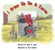 I GREW UP ON A FARM by Alan K. Lewis
