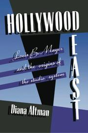 HOLLYWOOD EAST: Louis B. Mayer and the Origins of the Studio System by Diana Altman