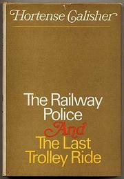 THE RAILWAY POLICE AND THE LAST TROLLEY RIDE by Hortense Calisher
