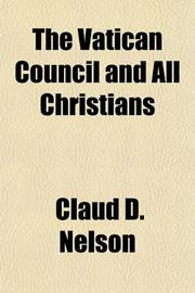 THE VATICAN COUNCIL AND ALL CHRISTIANS by Claud D. Nelson
