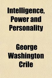 INTELLIGENCE, POWER, AND PERSONALITY by Dr. George W. Crile