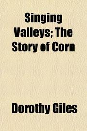 SINGING VALLEYS The Story of Corn by Dorothy Giles