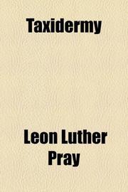 TAXIDERMY by Leon L. Pray