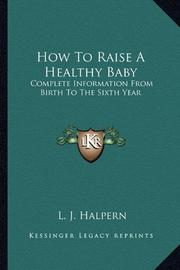 HOW TO RAISE A HEALTHY BABY by L.J. Halpern
