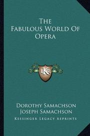 THE FABULOUS WORLD OF OPERA by Dorothy Joseph Samachson