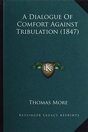 A DIALOGUE OF COMFORT AGAINST TRIBULATION by St. Thomas More