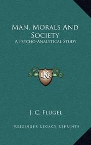 MAN, MORALS AND SOCIETY: A Psycho-analytical Study by J. C. Flugel