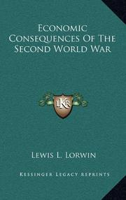 ECONOMIC CONSEQUENCES OF THE SECOND WORLD WAR by Lewis L. Lorwin