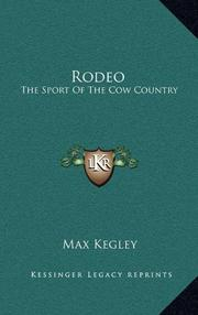 RODEO: The Sport of the Cow Country by Max -- Photographs by Kegley