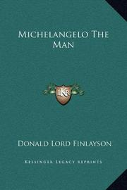 MICHELANGELO, THE MAN by Donald Lord Finlayson