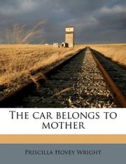 THE CAR BELONGS TO MOTHER by Prisoilla Hovey Wright