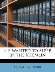 HE WANTED TO SLEEP IN THE KREMLIN by Gerhard Schacher
