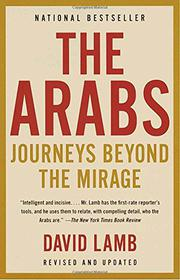 THE ARABS: Journeys Beyond the Mirage by David Lamb