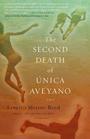 THE SECOND DEATH OF ÚNICA AVEYANO by Ernesto Mestre-Reed