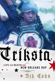 TRIKSTA: The Life and Death and New Orleans Rap by Nik Cohn