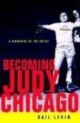 BECOMING JUDY CHICAGO by Gail Levin