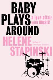 BABY PLAYS AROUND by Helene Stapinski