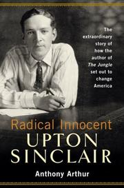 RADICAL INNOCENT: UPTON SINCLAIR by Anthony Arthur