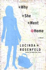 WHY SHE WENT HOME by Lucinda Rosenfeld