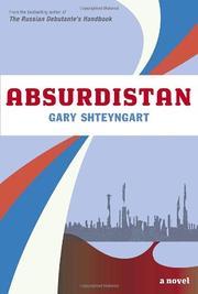 ABSURDISTAN by Gary Shteyngart